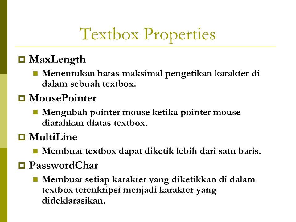 Textbox Properties  MaxLength Menentukan batas maksimal pengetikan karakter di dalam sebuah textbox.  MousePointer Mengubah pointer mouse ketika poi