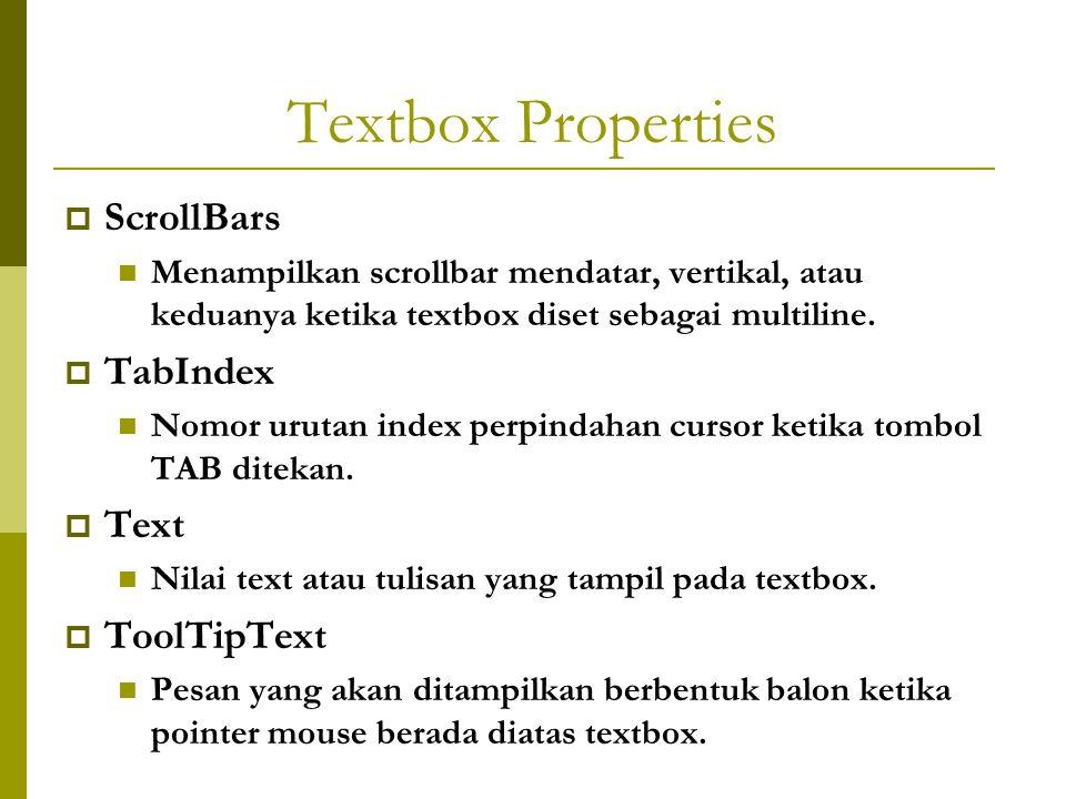 Textbox Properties  ScrollBars Menampilkan scrollbar mendatar, vertikal, atau keduanya ketika textbox diset sebagai multiline.  TabIndex Nomor uruta