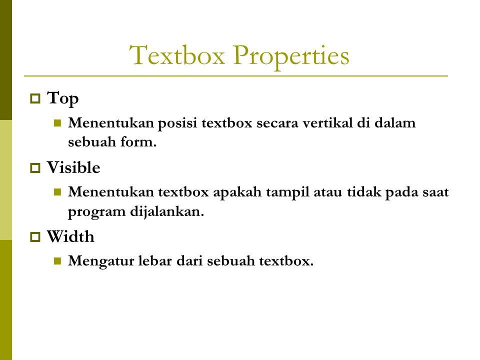 Textbox Properties  Top Menentukan posisi textbox secara vertikal di dalam sebuah form.  Visible Menentukan textbox apakah tampil atau tidak pada sa