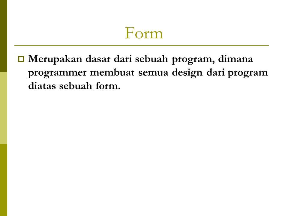 Form Properties  Name Nama dari object yang akan digunakan sebagai identitas object didalam suatu program.