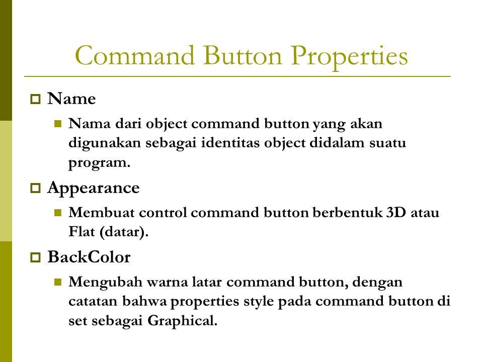 Command Button Properties  Name Nama dari object command button yang akan digunakan sebagai identitas object didalam suatu program.  Appearance Memb