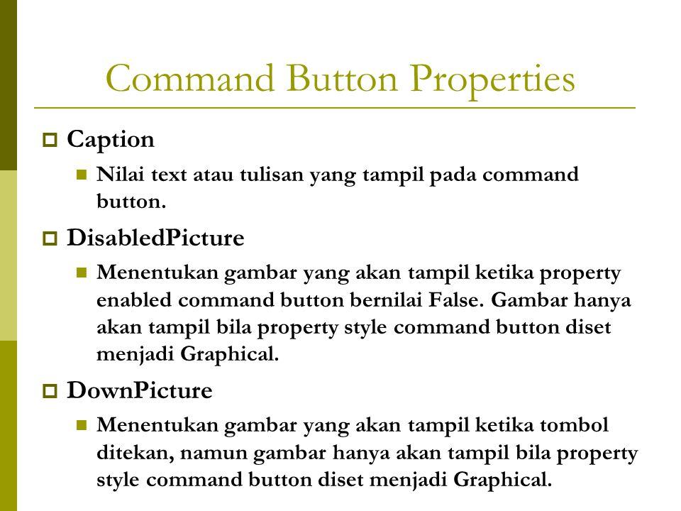 Command Button Properties  Caption Nilai text atau tulisan yang tampil pada command button.  DisabledPicture Menentukan gambar yang akan tampil keti