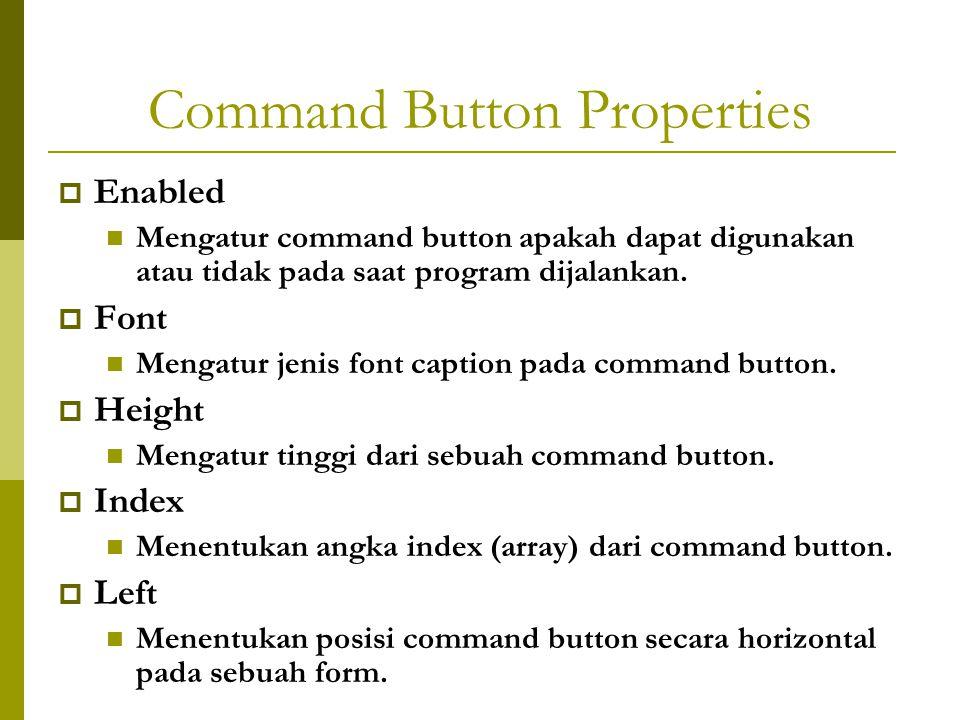 Command Button Properties  Enabled Mengatur command button apakah dapat digunakan atau tidak pada saat program dijalankan.  Font Mengatur jenis font