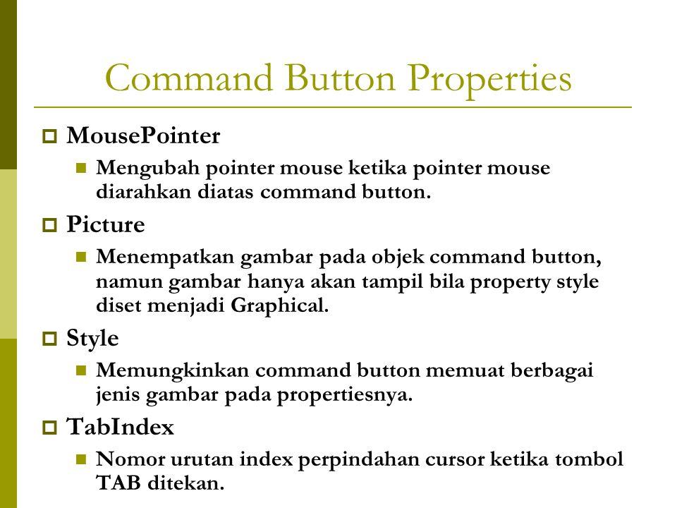 Command Button Properties  MousePointer Mengubah pointer mouse ketika pointer mouse diarahkan diatas command button.  Picture Menempatkan gambar pad