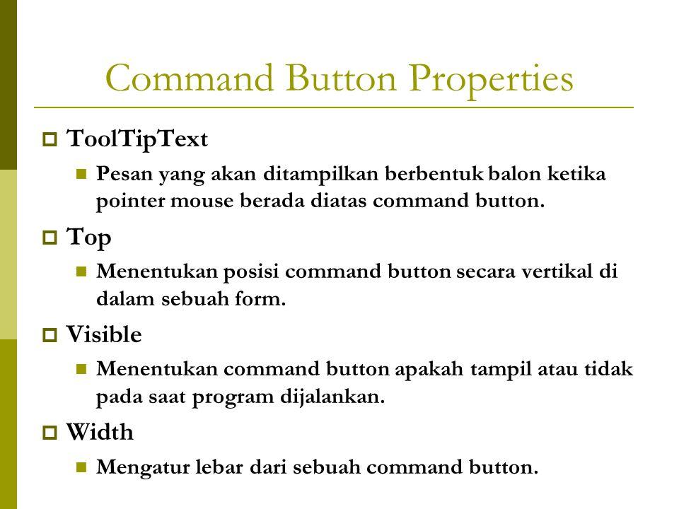 Command Button Properties  ToolTipText Pesan yang akan ditampilkan berbentuk balon ketika pointer mouse berada diatas command button.  Top Menentuka