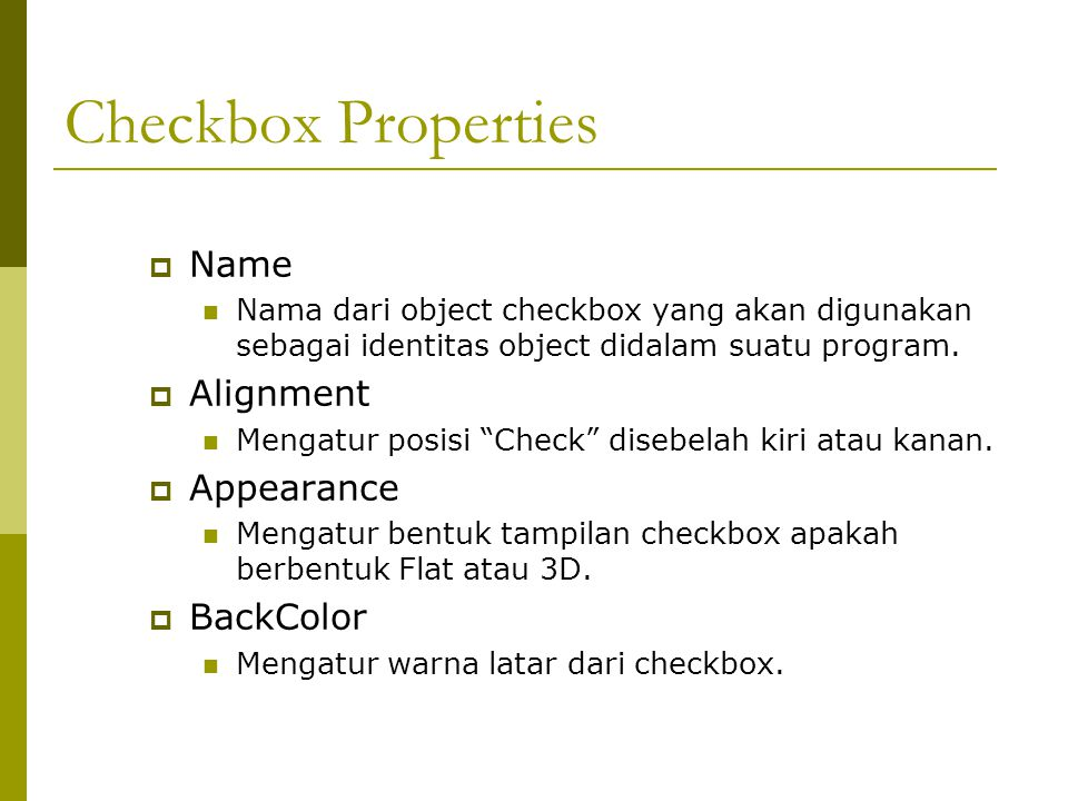 """Checkbox Properties  Name Nama dari object checkbox yang akan digunakan sebagai identitas object didalam suatu program.  Alignment Mengatur posisi """""""