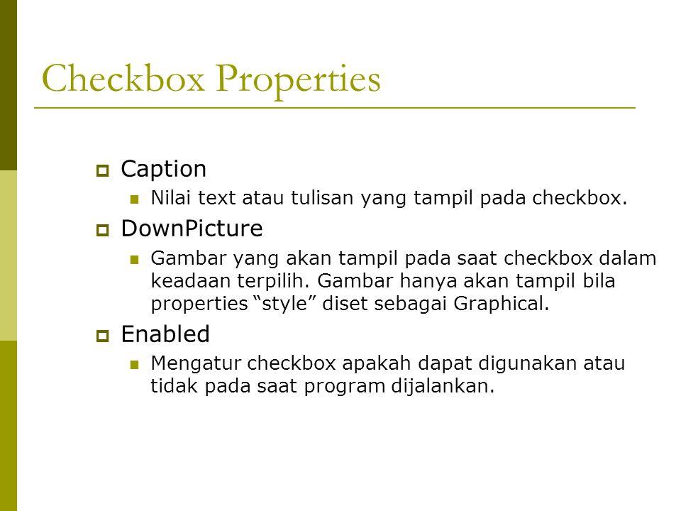 Checkbox Properties  Caption Nilai text atau tulisan yang tampil pada checkbox.  DownPicture Gambar yang akan tampil pada saat checkbox dalam keadaa
