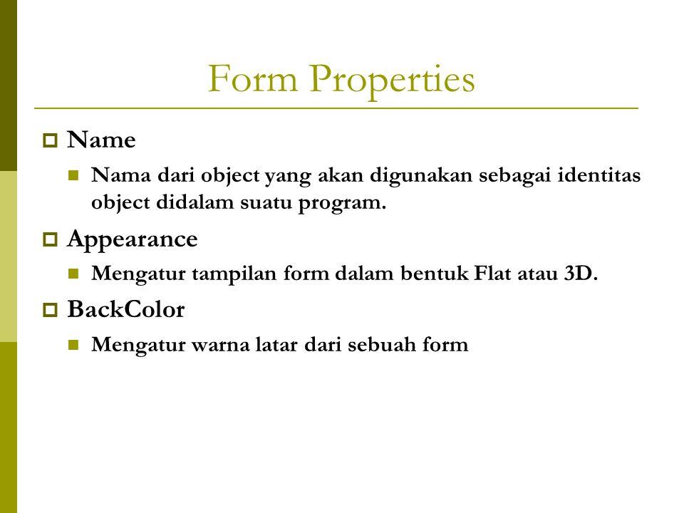 Form Properties  Name Nama dari object yang akan digunakan sebagai identitas object didalam suatu program.  Appearance Mengatur tampilan form dalam