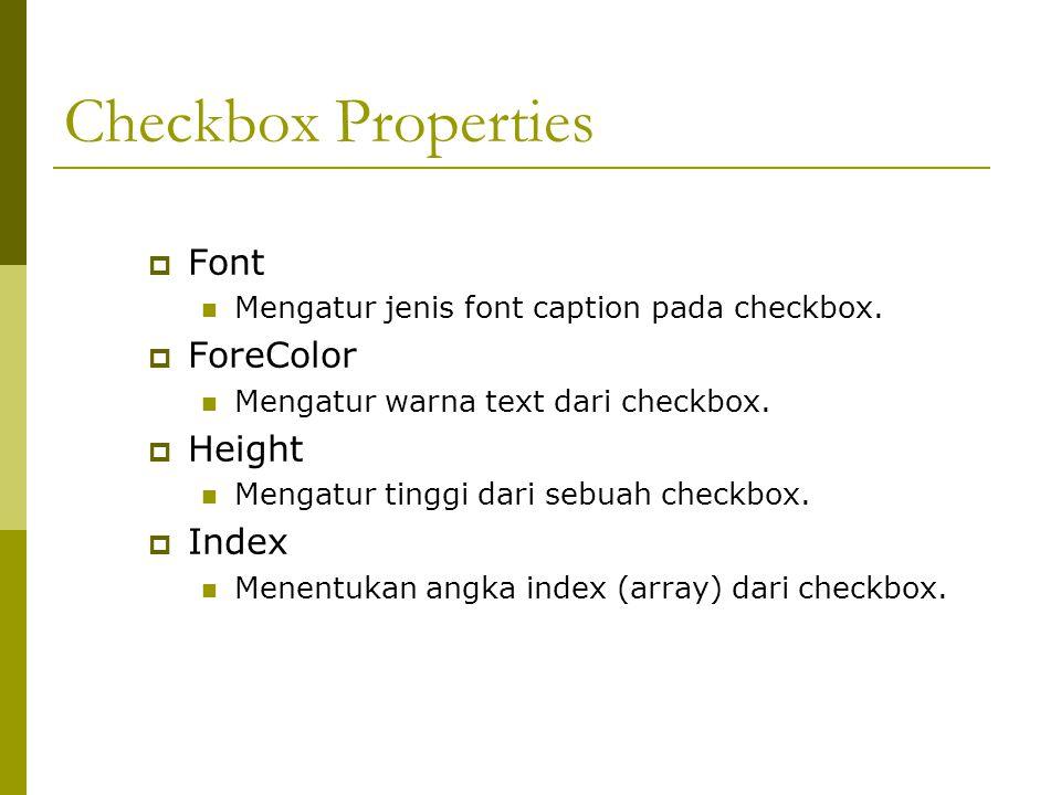 Checkbox Properties  Font Mengatur jenis font caption pada checkbox.  ForeColor Mengatur warna text dari checkbox.  Height Mengatur tinggi dari seb