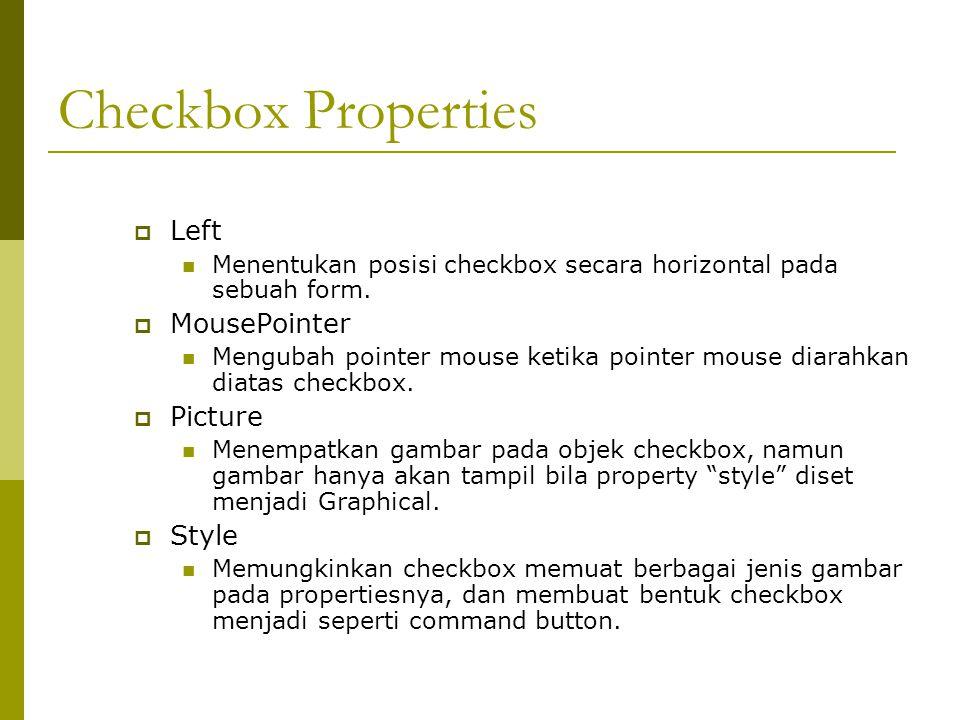 Checkbox Properties  Left Menentukan posisi checkbox secara horizontal pada sebuah form.  MousePointer Mengubah pointer mouse ketika pointer mouse d