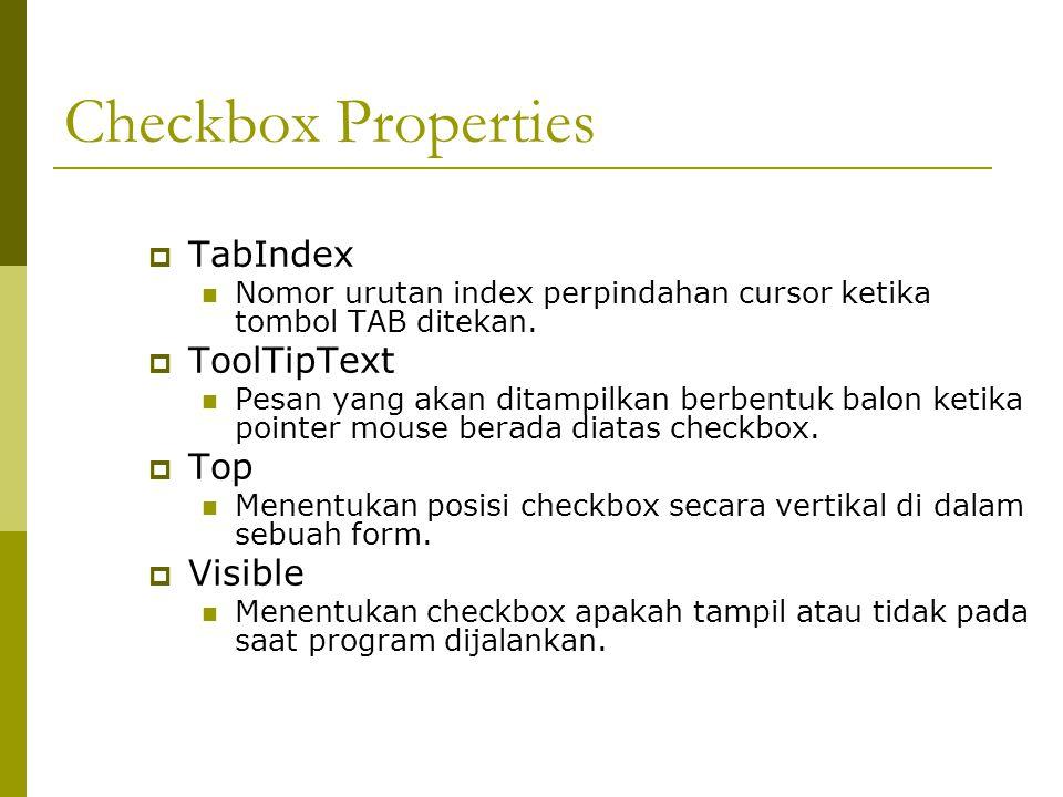 Checkbox Properties  TabIndex Nomor urutan index perpindahan cursor ketika tombol TAB ditekan.  ToolTipText Pesan yang akan ditampilkan berbentuk ba