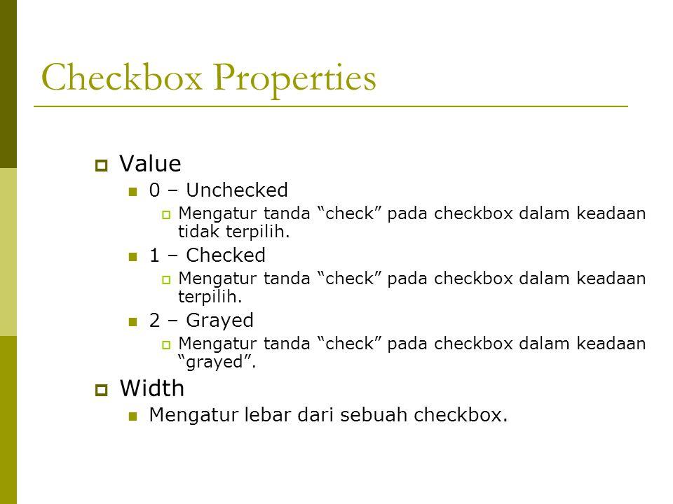 "Checkbox Properties  Value 0 – Unchecked  Mengatur tanda ""check"" pada checkbox dalam keadaan tidak terpilih. 1 – Checked  Mengatur tanda ""check"" pa"