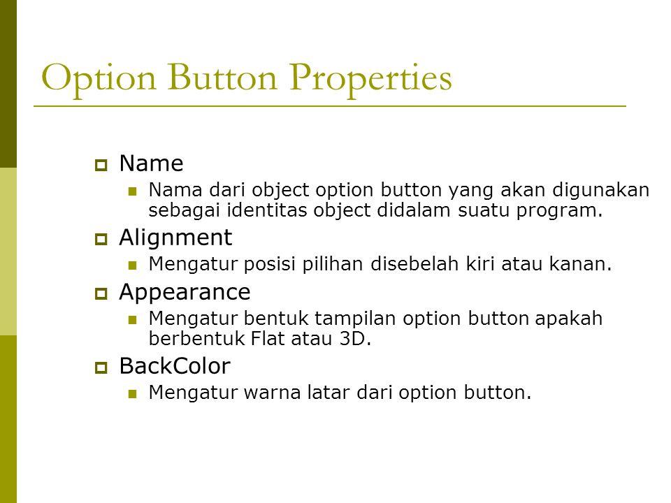 Option Button Properties  Name Nama dari object option button yang akan digunakan sebagai identitas object didalam suatu program.  Alignment Mengatu