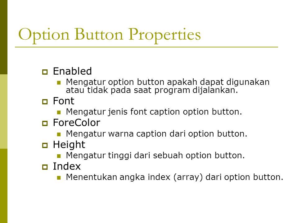 Option Button Properties  Enabled Mengatur option button apakah dapat digunakan atau tidak pada saat program dijalankan.  Font Mengatur jenis font c