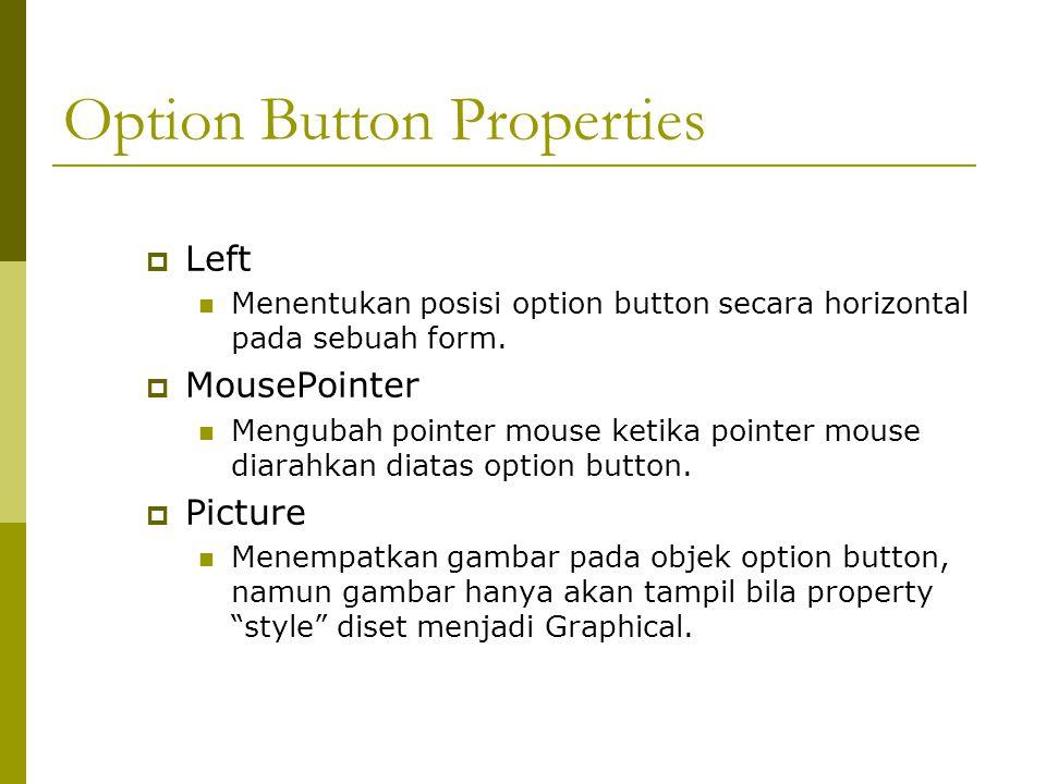 Option Button Properties  Left Menentukan posisi option button secara horizontal pada sebuah form.  MousePointer Mengubah pointer mouse ketika point