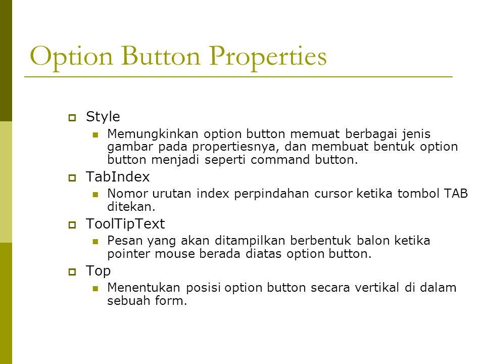Option Button Properties  Style Memungkinkan option button memuat berbagai jenis gambar pada propertiesnya, dan membuat bentuk option button menjadi