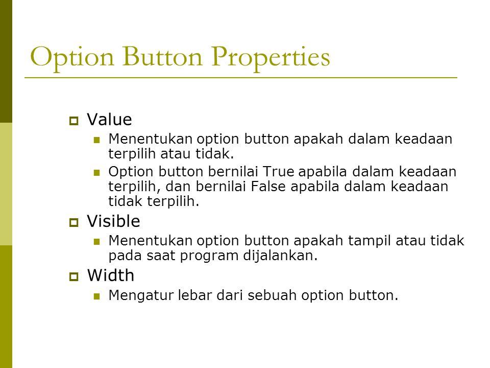 Option Button Properties  Value Menentukan option button apakah dalam keadaan terpilih atau tidak. Option button bernilai True apabila dalam keadaan