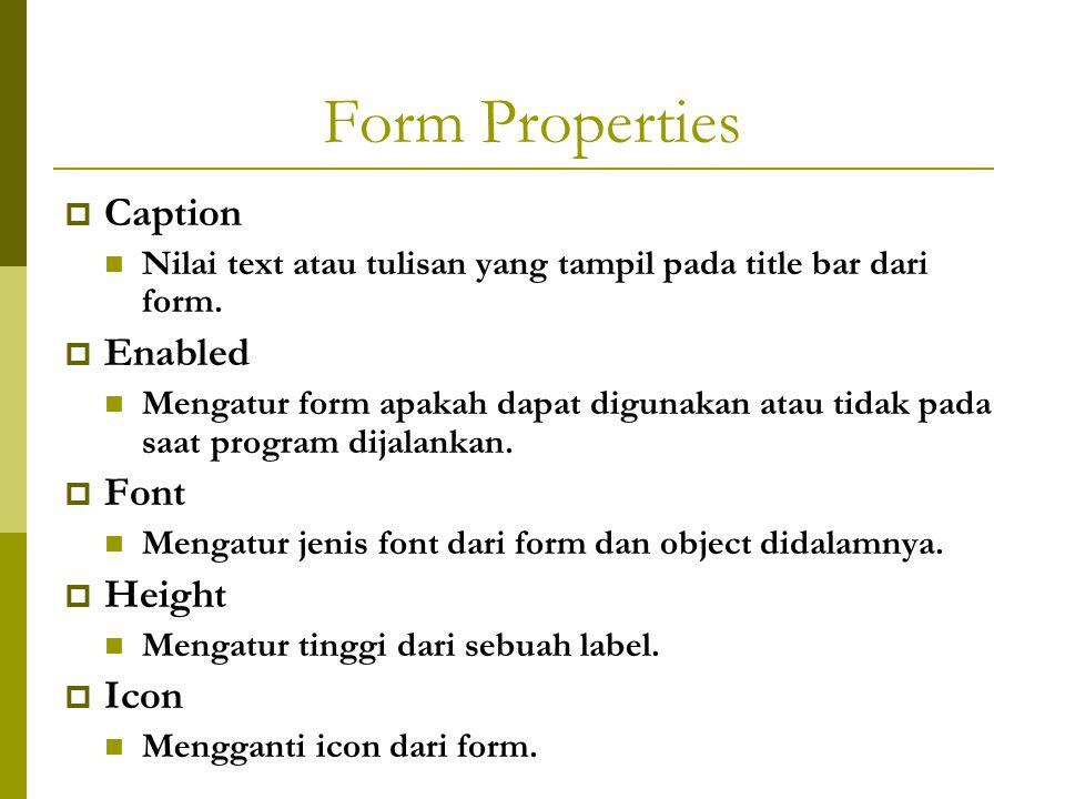 Form Properties  Left Menentukan posisi form secara horizontal pada sebuah layar monitor atau form MDI.