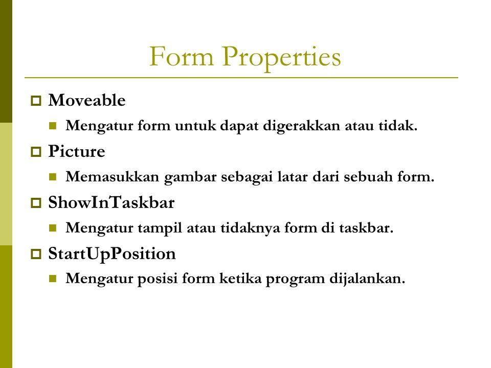 Form Properties  Moveable Mengatur form untuk dapat digerakkan atau tidak.  Picture Memasukkan gambar sebagai latar dari sebuah form.  ShowInTaskba