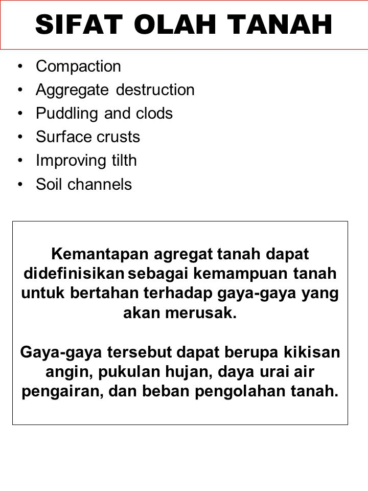 Compaction Aggregate destruction Puddling and clods Surface crusts Improving tilth Soil channels SIFAT OLAH TANAH Kemantapan agregat tanah dapat didef