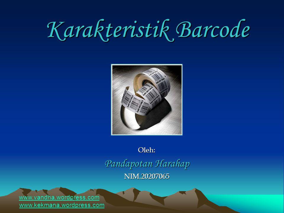 Karakteristik Barcode Oleh: Pandapotan Harahap NIM.20207065 www.vandha.wordpress.com www.kekmana.wordpress.com