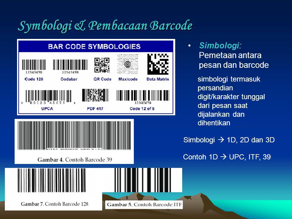 Symbologi & Pembacaan Barcode Simbologi: Pemetaan antara pesan dan barcode Contoh 1D  UPC, ITF, 39 simbologi termasuk persandian digit/karakter tunggal dari pesan saat dijalankan dan dihentikan Simbologi  1D, 2D dan 3D