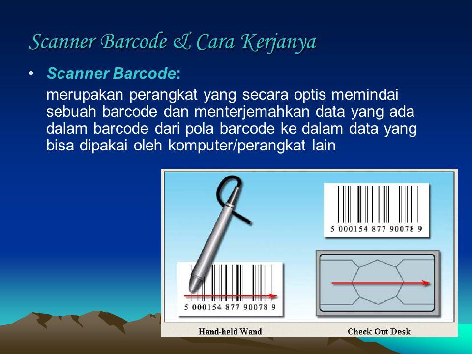 Scanner Barcode & Cara Kerjanya Scanner Barcode: merupakan perangkat yang secara optis memindai sebuah barcode dan menterjemahkan data yang ada dalam barcode dari pola barcode ke dalam data yang bisa dipakai oleh komputer/perangkat lain
