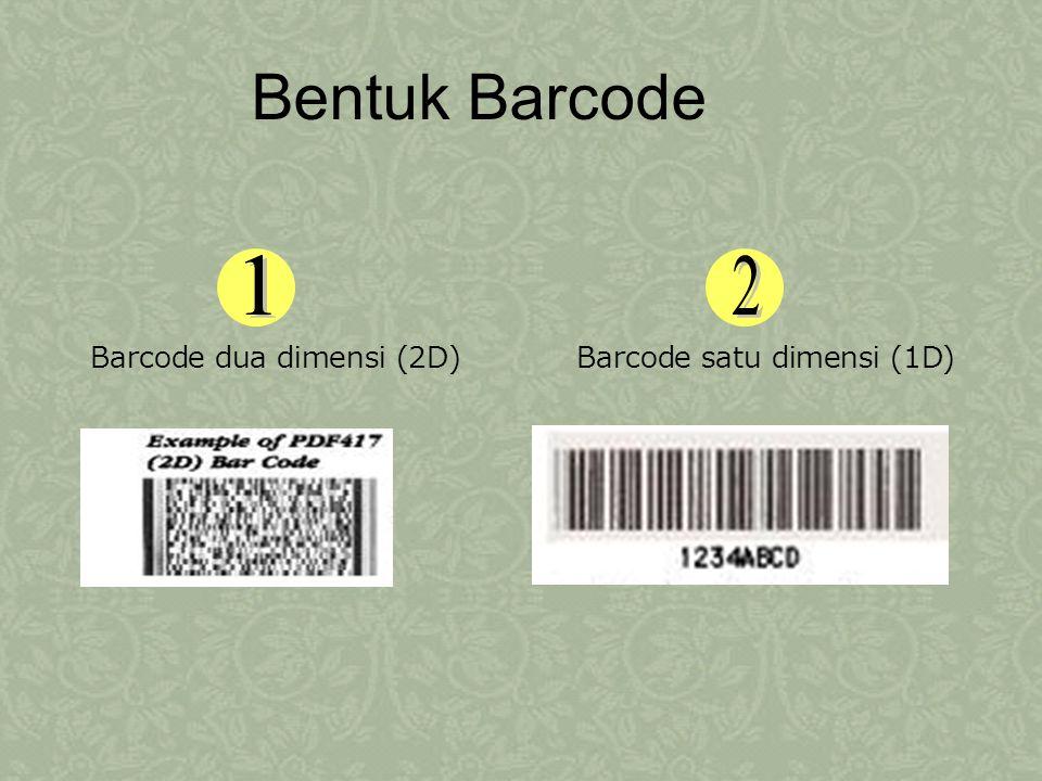 Bentuk Barcode Barcode satu dimensi (1D)Barcode dua dimensi (2D)