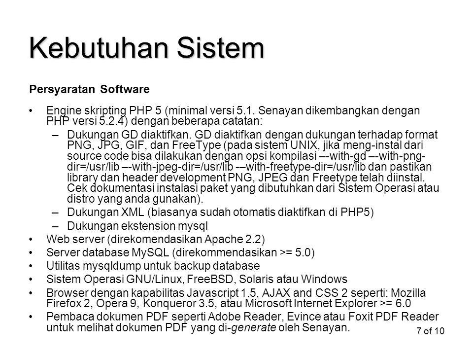 7 of 10 Kebutuhan Sistem Engine skripting PHP 5 (minimal versi 5.1. Senayan dikembangkan dengan PHP versi 5.2.4) dengan beberapa catatan: –Dukungan GD