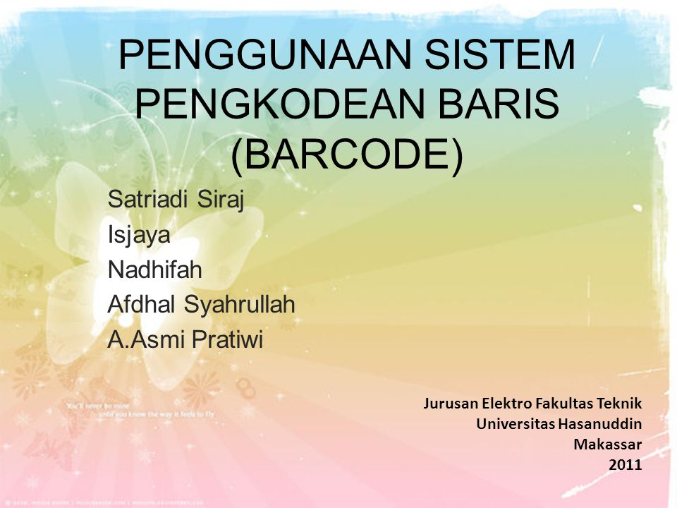PENGGUNAAN SISTEM PENGKODEAN BARIS (BARCODE) Satriadi Siraj Isjaya Nadhifah Afdhal Syahrullah A.Asmi Pratiwi Jurusan Elektro Fakultas Teknik Universit