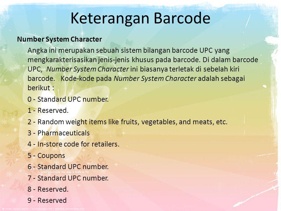 Keterangan Barcode Number System Character Angka ini merupakan sebuah sistem bilangan barcode UPC yang mengkarakterisasikan jenis-jenis khusus pada ba