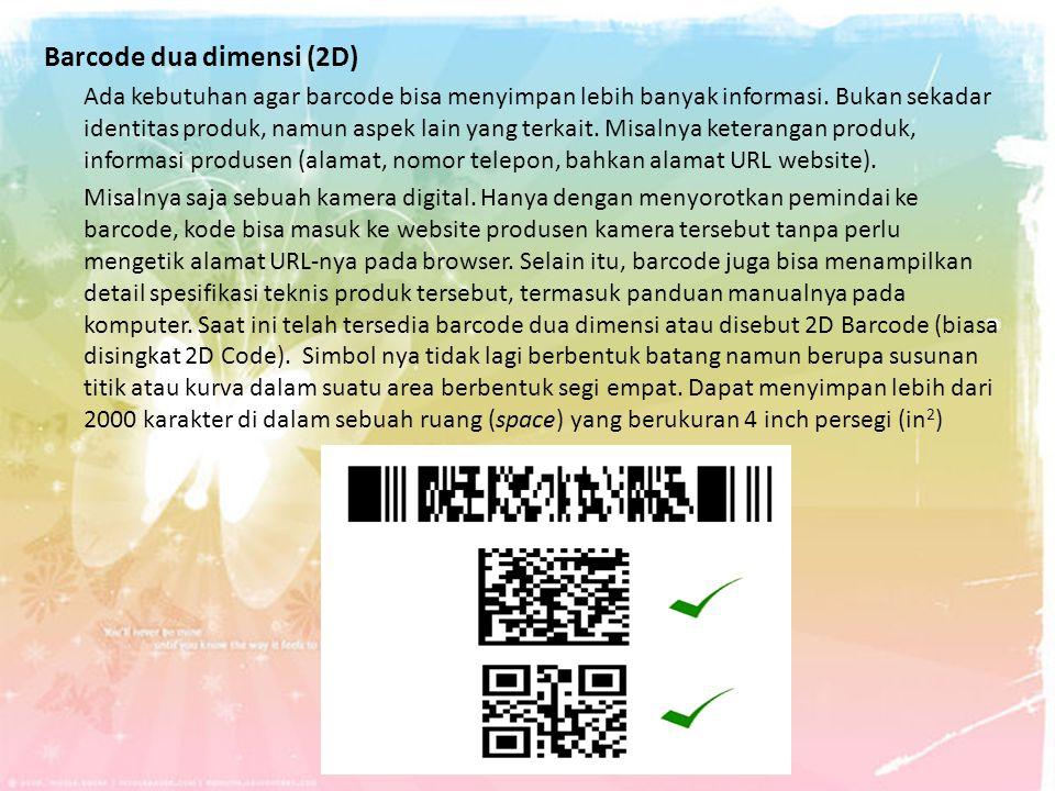Barcode dua dimensi (2D) Ada kebutuhan agar barcode bisa menyimpan lebih banyak informasi. Bukan sekadar identitas produk, namun aspek lain yang terka