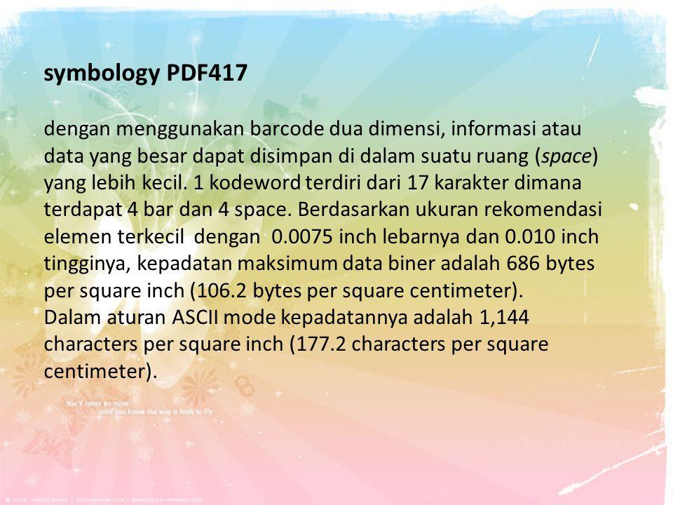 symbology PDF417 dengan menggunakan barcode dua dimensi, informasi atau data yang besar dapat disimpan di dalam suatu ruang (space) yang lebih kecil.