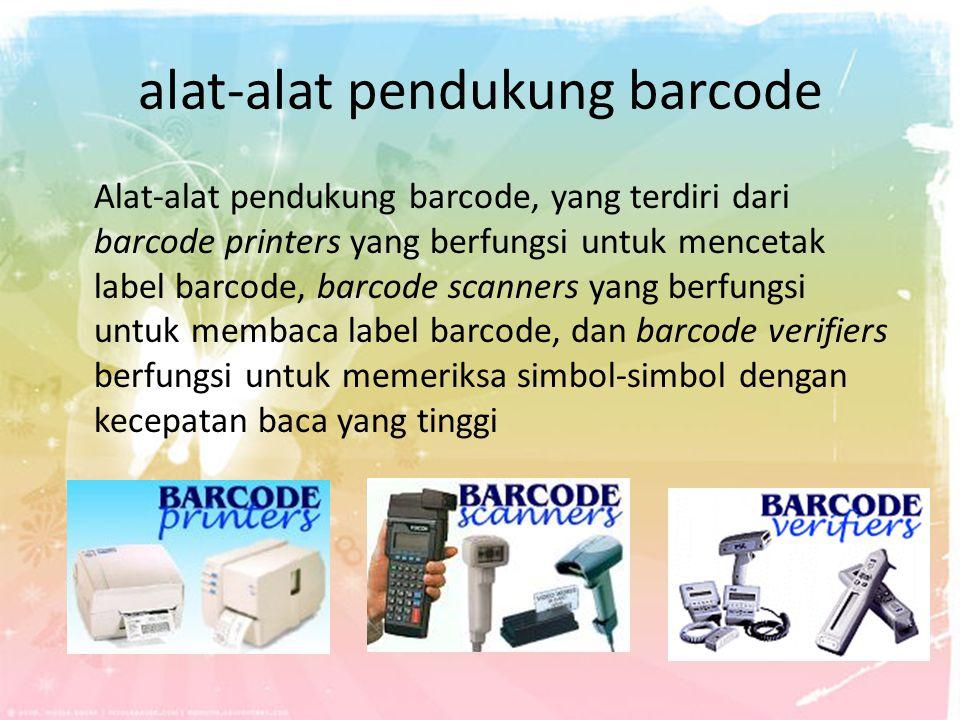 alat-alat pendukung barcode Alat-alat pendukung barcode, yang terdiri dari barcode printers yang berfungsi untuk mencetak label barcode, barcode scann