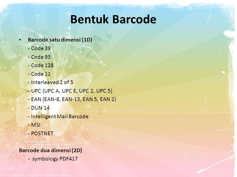 Bentuk Barcode Barcode satu dimensi (1D) - Code 39 - Code 93 - Code 128 - Code 11 - Interleaved 2 of 5 - UPC (UPC A, UPC E, UPC 2, UPC 5) - EAN (EAN-8
