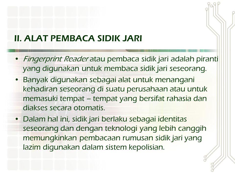 Fingerprint Reader atau pembaca sidik jari adalah piranti yang digunakan untuk membaca sidik jari seseorang. Banyak digunakan sebagai alat untuk menan
