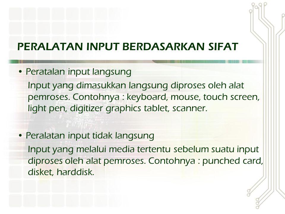 PERALATAN INPUT BERDASARKAN SIFAT Peratalan input langsung Input yang dimasukkan langsung diproses oleh alat pemroses. Contohnya : keyboard, mouse, to