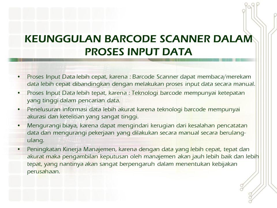 KEUNGGULAN BARCODE SCANNER DALAM PROSES INPUT DATA Proses Input Data lebih cepat, karena : Barcode Scanner dapat membaca/merekam data lebih cepat diba