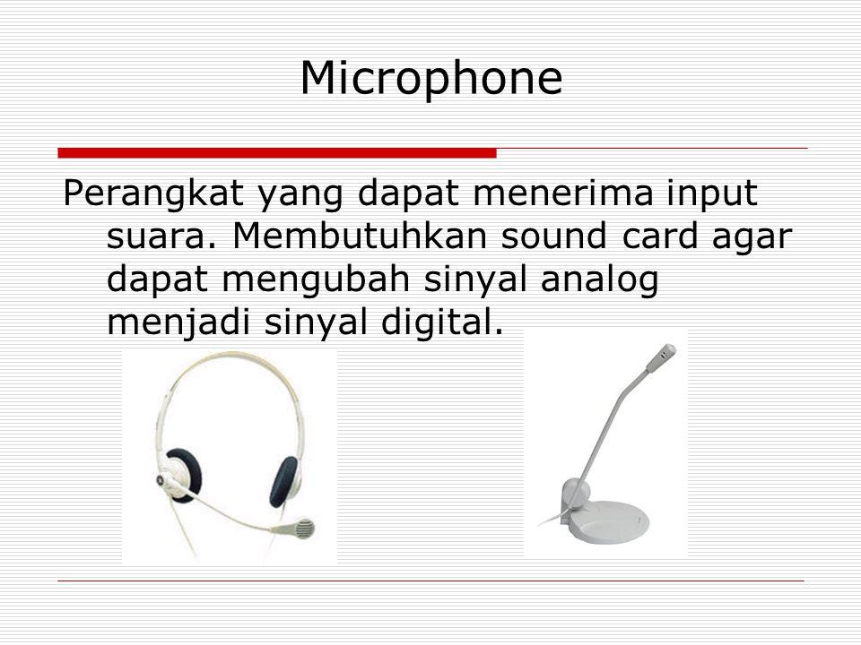 Microphone Perangkat yang dapat menerima input suara. Membutuhkan sound card agar dapat mengubah sinyal analog menjadi sinyal digital.