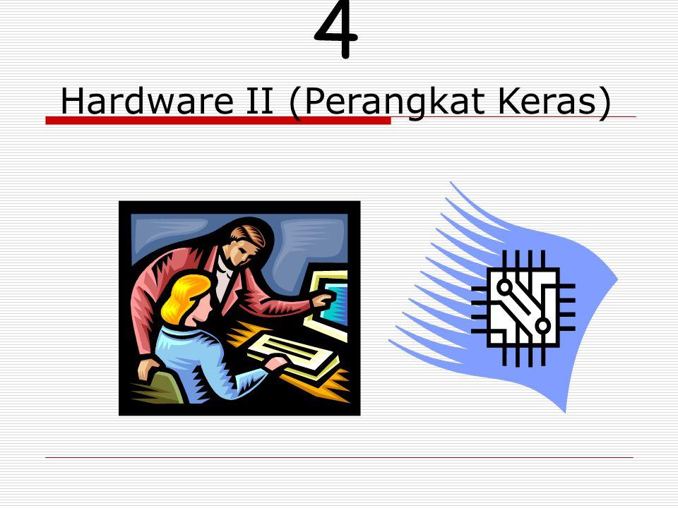 4 Hardware II (Perangkat Keras)