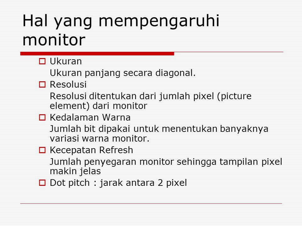 Hal yang mempengaruhi monitor  Ukuran Ukuran panjang secara diagonal.  Resolusi Resolusi ditentukan dari jumlah pixel (picture element) dari monitor