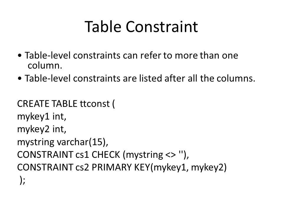 Table Constraint Table-level constraints can refer to more than one column.
