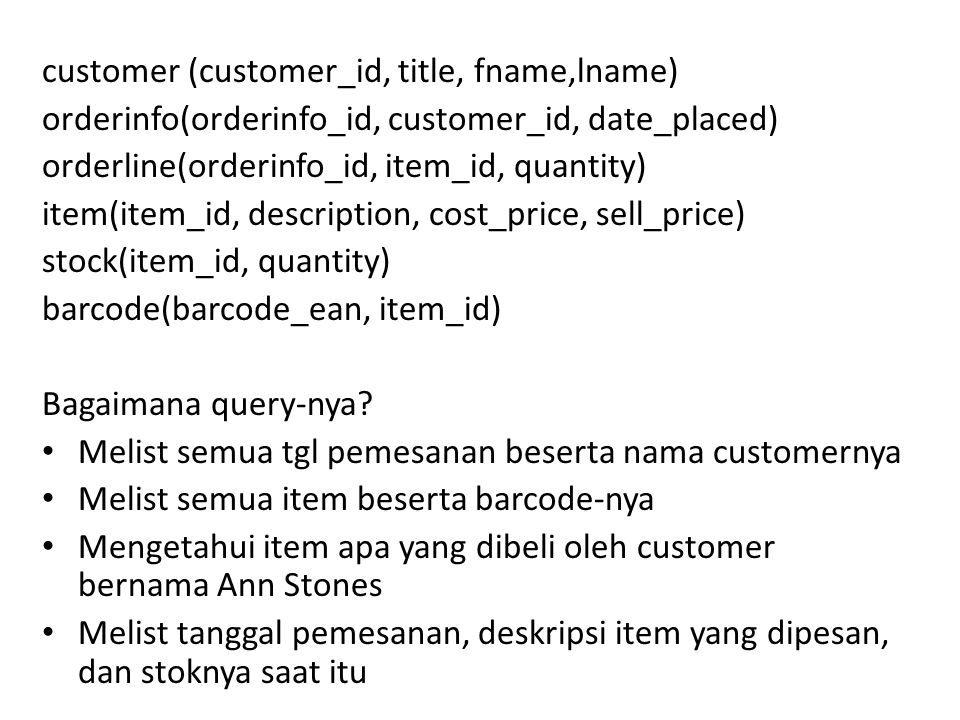 customer (customer_id, title, fname,lname) orderinfo(orderinfo_id, customer_id, date_placed) orderline(orderinfo_id, item_id, quantity) item(item_id, description, cost_price, sell_price) stock(item_id, quantity) barcode(barcode_ean, item_id) Bagaimana query-nya.