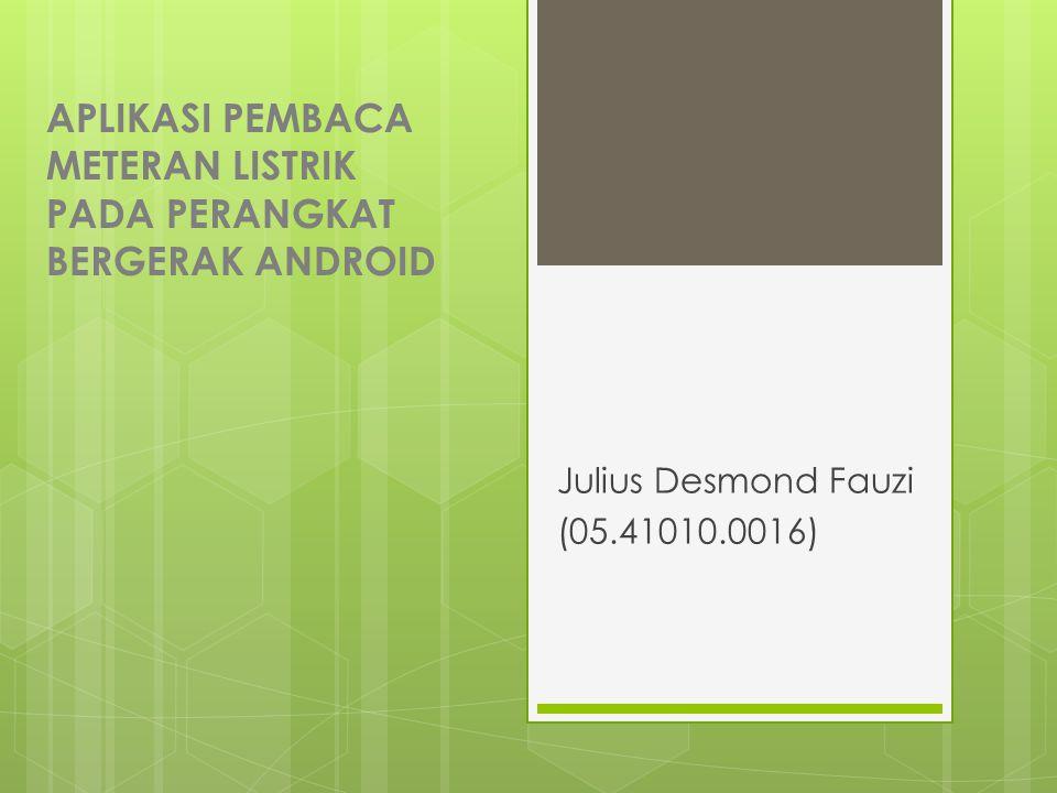 APLIKASI PEMBACA METERAN LISTRIK PADA PERANGKAT BERGERAK ANDROID Julius Desmond Fauzi (05.41010.0016)