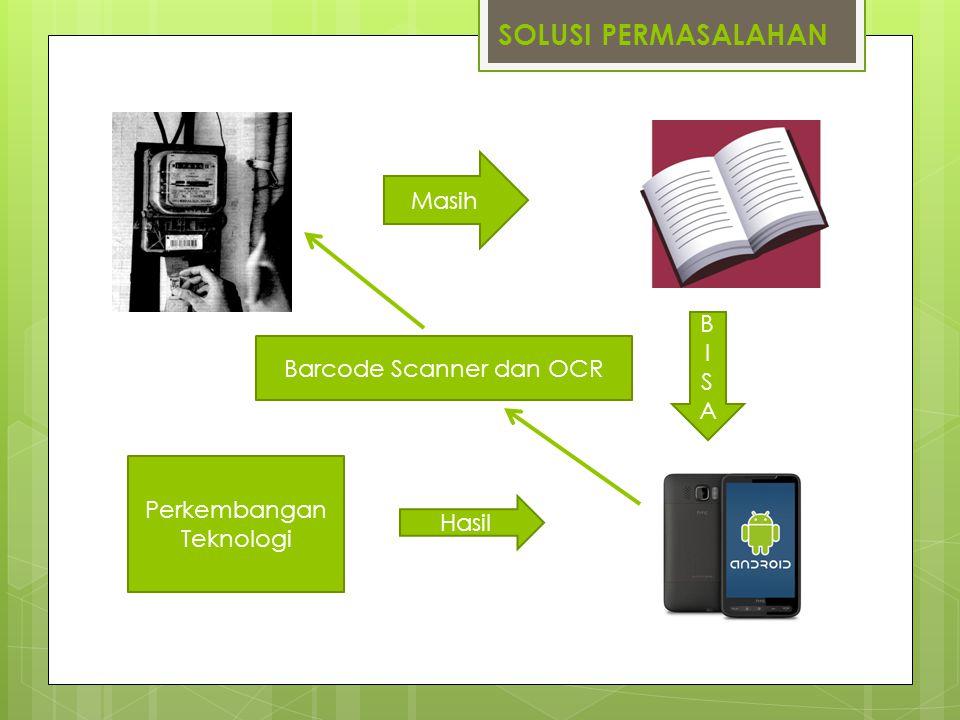 SOLUSI PERMASALAHAN Barcode Scanner dan OCR Perkembangan Teknologi Masih Hasil BISABISA