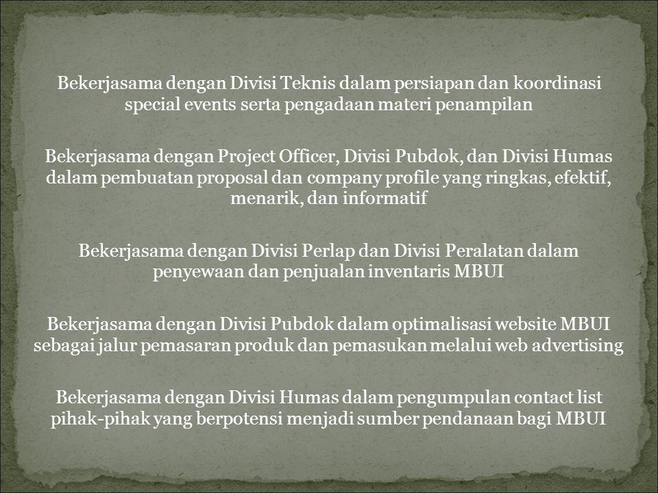 Bekerjasama dengan Divisi Teknis dalam persiapan dan koordinasi special events serta pengadaan materi penampilan Bekerjasama dengan Project Officer, D
