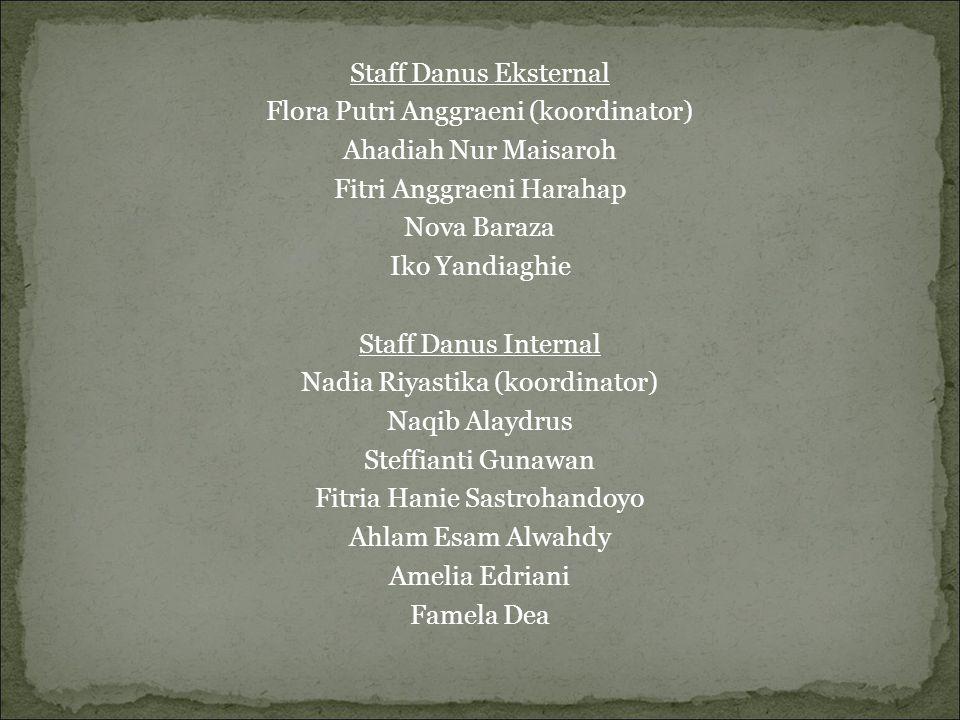 Staff Danus Eksternal Flora Putri Anggraeni (koordinator)  Ahadiah Nur Maisaroh Fitri Anggraeni Harahap Nova Baraza Iko Yandiaghie Staff Danus Intern