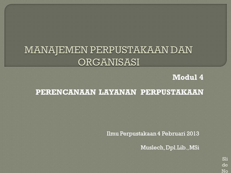 Modul 4 PERENCANAAN LAYANAN PERPUSTAKAAN Sli de No. 1 Ilmu Perpustakaan 4 Pebruari 2013 Muslech, Dpl.Lib., MSi