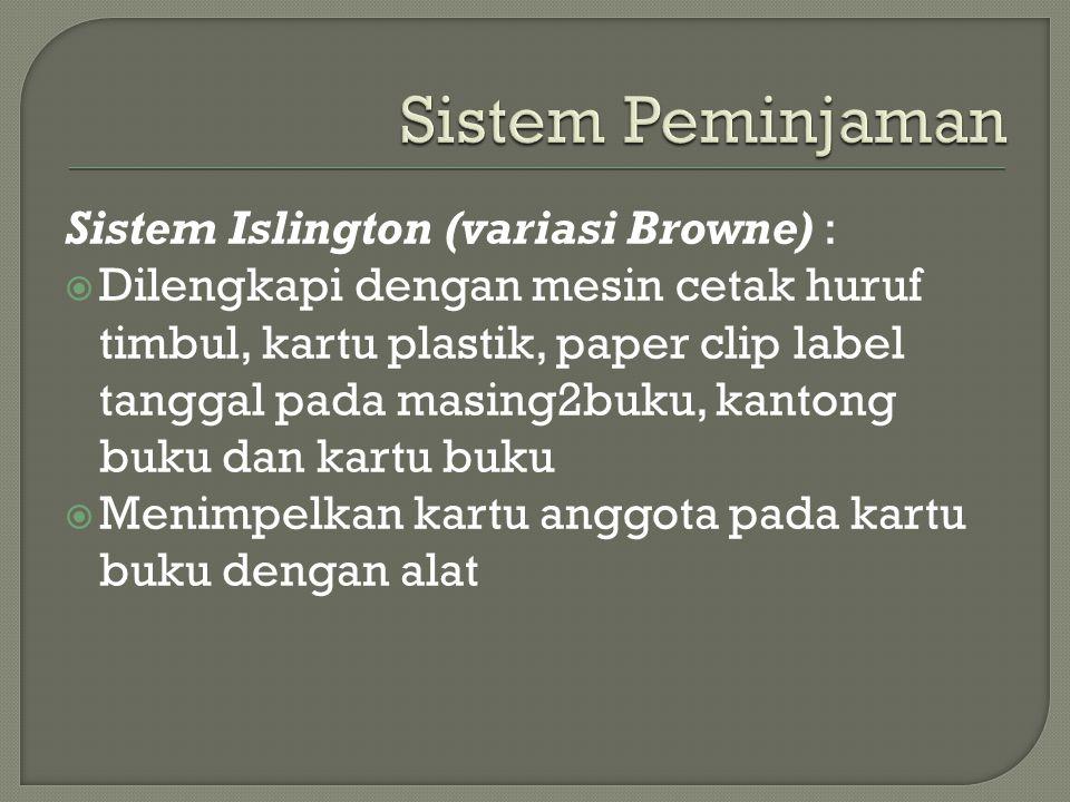 Sistem Islington (variasi Browne) :  Dilengkapi dengan mesin cetak huruf timbul, kartu plastik, paper clip label tanggal pada masing2buku, kantong bu