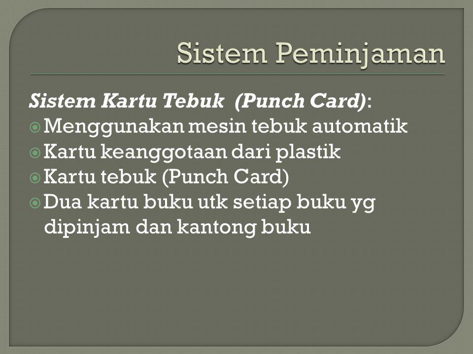 Sistem Kartu Tebuk (Punch Card):  Menggunakan mesin tebuk automatik  Kartu keanggotaan dari plastik  Kartu tebuk (Punch Card)  Dua kartu buku utk